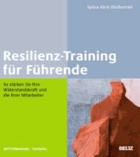 Resilienz-Training für Führende - So stärken Sie Ihre Widerstandskraft und die Ihrer Mitarbeiter.