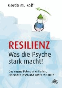 Resilienz - Was die Psyche stark macht! - Das eigene Potenzial entfalten, Blockaden lösen und Krisen meistern.