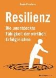 Resilienz - Die unentdeckte Fähigkeit der wirklich Erfolgreichen.