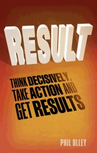 Result - Think Decisively, Take Action and Get Results.