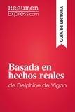 ResumenExpress.com - Basada en hechos reales de Delphine de Vigan (Guía de lectura) - Resumen y análisis completo.