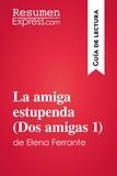 ResumenExpress.com - La amiga estupenda (Dos amigas 1) de Elena Ferrante (Guía de lectura) - Resumen y análisis completo.