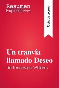 ResumenExpress.com - Un tranvía llamado Deseo de Tennessee Williams (Guía de lectura) - Resumen y análisis completo.