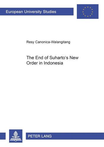 Resy Canonica-walangitang - The End of Suharto's New Order in Indonesia.