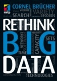 Rethink Big Data - Volume, Velocity, Variety.