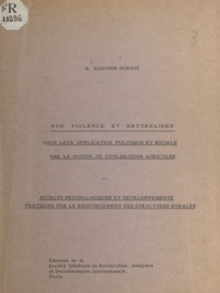 Reuben Reicher-Sgradi - Non-violence et neutralisme dans leur application politique et sociale par la notion de civilisations agricoles - Sources psychologiques et développements pratiques par le renforcement des structures rurales.