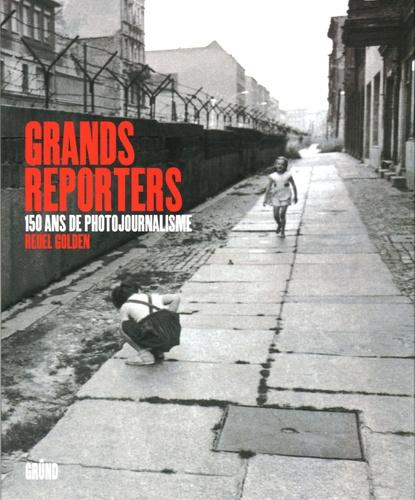 Reuel Golden - Grands reporters - 150 ans de photojournalisme.