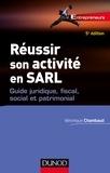 Réussir son activité en SARL - 5e éd. - Guide juridique, fiscal, social et patrimonial.