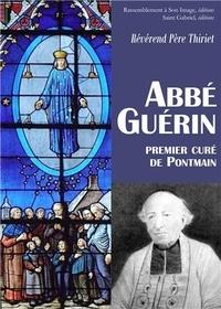 Abbé Guérin, premier curé de Pontmain (1801-1872) -  Révérend Père Thiriet |