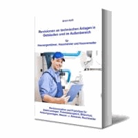Revisionen an technischen Anlagen in Gebäuden und im Außenbereich für Hauseigentümer, Hausmeister und Hausverwalter.