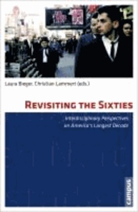 Revisiting the Sixties - Interdisciplinary Perspectives on America's Longest Decade.