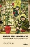 Revolte, Eros und Sprache - Walter Benjamins Metaphysik der Jugend.