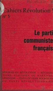 Révolution - Le Parti communiste français - Réforme ou révolution, révisionnisme stalinien ou marxisme léninisme, parti ouvrier bourgeois ou parti révolutionnaire.