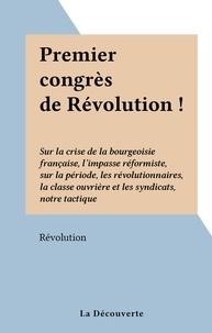 Révolution - Premier congrès de Révolution ! - Sur la crise de la bourgeoisie française, l'impasse réformiste, sur la période, les révolutionnaires, la classe ouvrière et les syndicats, notre tactique.