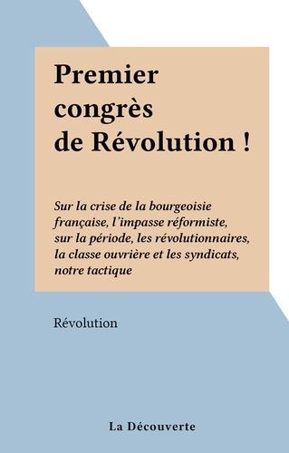 Premier congrès de Révolution !. Sur la crise de la bourgeoisie française, l'impasse réformiste, sur la période, les révolutionnaires, la classe ouvrière et les syndicats, notre tactique