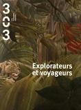 Collectif - 303 Arts Recherches Créations N° 143/2016 : Explorateurs et voyageurs.