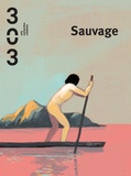 Eva Prouteau - 303 Arts Recherches Créations N° 153/2018 : Sauvage.