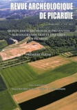 Didier Bayard et Nathalie Buchez - Revue Archéologique de Picardie N° 3-4/2011 : Quinze ans d'archéologie préventive sur les grands tracés linéaires en Picardie - Première partie.