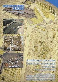 Bruno Desachy et Jean-Olivier Guilhot - Revue Archéologique de Picardie N° spécial 16/1999 : Archéologie des villes - Démarches et exemples en Picardie.