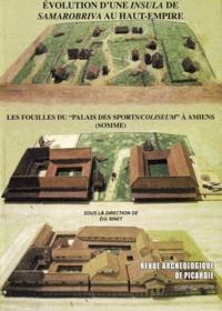 """Eric Binet - Revue Archéologique de Picardie N° spécial 27/2010 : Evolution d'une insula de Samarobriva au Haut-Empire - Les fouilles du """"Palais des Sports/Coliseum"""" à Amiens (Somme)."""