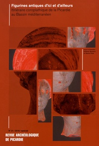 Adrien Bossard et Daniel Piton - Revue Archéologique de Picardie N° spécial 31/2016 : Figurines antiques d'ici et d'ailleurs - Itinéraire coroplathique de la Picardie au Bassin méditerranéen.