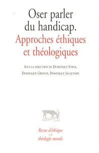 Dominique Foyer et Dominique Greiner - Revue d'éthique et de théologie morale N° 256 Hors-série n° : Oser parler du handicap - Approches éthiques et théologiques.