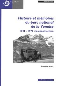 Isabelle Mauz - Revue de Géographie Alpine N° Hors-série : Histoire et mémoires du parc national de la Vanoise 1921-1971 : la construction.