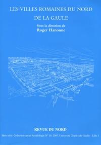 Roger Hanoune - Les villes romaines du Nord de la Gaule - Vingt ans de recherches nouvelles.