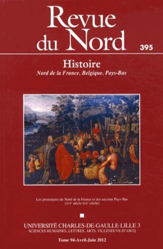 Alain Joblin - Revue du Nord N° 395, Avril-juin 2 : Les protestants du Nord de le France et des anciens Pays-Bas (XVIe-XIXe siècle).