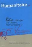 Sami Makki - Humanitaire N° 28, Mars 2011 : Sahel : danger de désert humanitaire ?.