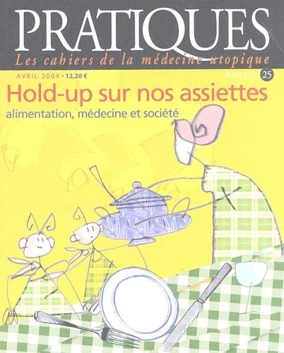 Geneviève Barbier et Anne-Marie Pabois - Pratiques (Les cahiers de la médecine utopique) N° 25, Avril 2004 : Hold-up sur nos assiettes : alimentation, médecine et société.
