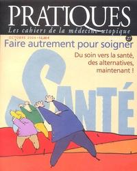 Didier Menard - Pratiques (Les cahiers de la médecine utopique) N° 27, Octobre 2004 : Faire autrement pour soigner - Du soin vers la santé, des alternatives maintenant !.