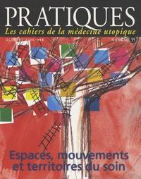 Patrice Muller - Pratiques (Les cahiers de la médecine utopique) N° 35, octobre 2006 : Espaces, mouvements et territoires du soin.
