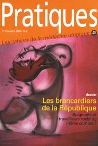 Elisabeth Pénide et Patricia Gayard-Guégan - Pratiques (Les cahiers de la médecine utopique) N° 40, 1er trimestre : Les brancardiers de la République.