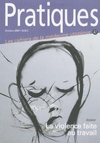 Sylvie Cognard - Pratiques (Les cahiers de la médecine utopique) N° 47, Octobre 2009 : La violence faite au travail.