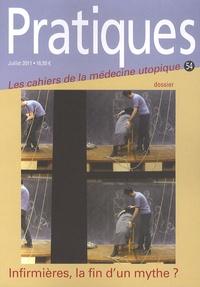 Anne Perraut Soliveres - Pratiques (Les cahiers de la médecine utopique) N° 54, Juillet 2011 : Infirmières, la fin d'un mythe ?.