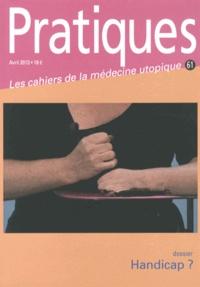 Sylvie Cognard - Pratiques (Les cahiers de la médecine utopique) N° 61, Avril 2013 : Handicap ?.