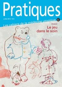 Cahiers de médecine utopique - Pratiques (Les cahiers de la médecine utopique) N° 62, juillet 2013 : Le jeu dans le soin.