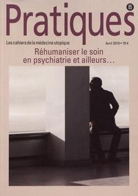 Anne Perraut Soliveres - Pratiques (Les cahiers de la médecine utopique) N° 86, avril 2019 : Réhumaniser le soin en psychiatrie et ailleurs....