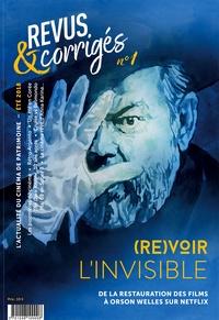 Marc Moquin et Eugénie Filho - Revus & corrigés N° 1, été 2018 : (Re)voir l'invisible - De la restauration des films à Orson Welles sur Netflix.