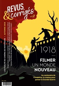 Marc Moquin et Eugénie Filho - Revus & corrigés N° 2, automne 2018 : 1918 - Filmer le monde à nouveau.
