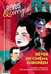 Marc Moquin et Eugénie Filho - Revus & corrigés N° 3, printemps 2019 : Rêver un cinéma européen - Grandeur et décadence des coproductions depuis les années 50.