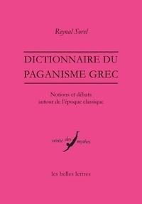 Reynal Sorel - Dictionnaire du paganisme grec - Notions et débats autour de l'époque classique.