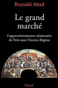 Le grand marché. - Lapprovisionnement alimentaire de Paris sous lAncien Régime.pdf