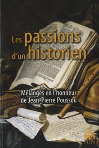 Reynald Abad et Jean-Pierre Bardet - Les passions d'un historien - Mélanges en l'honneur de Jean-Pierre Poussou.