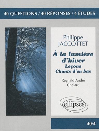 Reynald André Chalard - A la lumière d'hiver de Philippe Jaccottet - 40 questions, 40 réponses, 4 études.