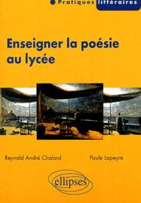 Enseigner la poésie au lycée - Reynald André Chalard |