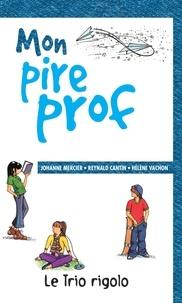 Reynald Cantin et Johanne Mercier - Le trio rigolo  : Mon pire prof.
