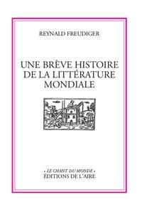Reynald Freudiger - Une brève histoire de la littérature mondiale.