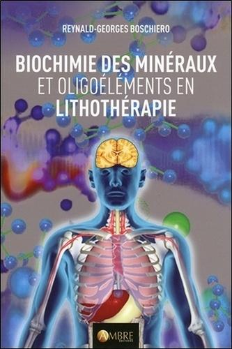 Reynald Georges Boschiero - Biochimie des minéraux et oligoéléments utilisés en lithothérapie.